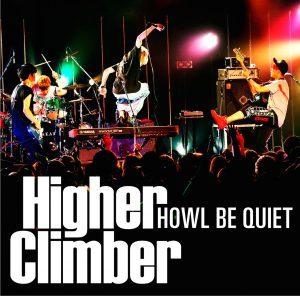 HOWL BE QUIET/Higher Climber